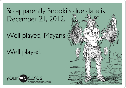 Gotta admire those Mayans.