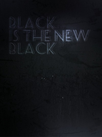 "BLACK IS THE NEW BLACK ""Whatever that means…""============Created on iPhone4 with apps: easy TITLER, Snapseed"