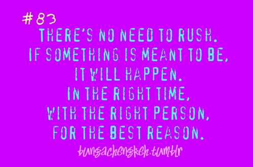 the right time, right person, for the best reason!