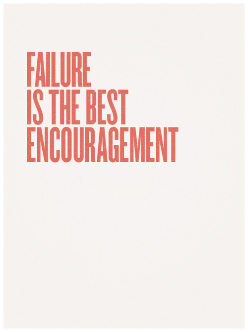 devidsketchbook:  FAILURE IS THE BEST ENCOURAGEMENT by INDUR