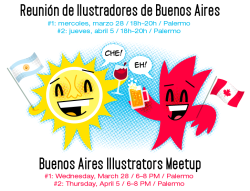 Reunión de ilustradores de Buenos Aires ¡Hola Buenos Aires! He estado de visita en vuestra hermosa ciudad de Buenos Aires por dos meses ya (sólo unas pocas semanas más!) y tenido el gusto de conocer a varios ilustradores locales. Ahora, me gustaría tener la oportunidad de conocer más aun! La idea es tener una reunión casual, una noche de la semana próxima (probablemente en un resto-bar del barrio Palermo). He escogido dos fechas (28 de marzo, y 5 de abril) para que sea más fácil para todos. Voy a mantendremos informados sobre todos los detalles. Si están interesados, inscríbanse en Facebook (ahí es donde voy a publicar detalles adicionales, como el lugar exacto. Tal vez: Si saben de un buen lugar, que pueda tener más de 20 personas, por favor hágamelo saber):  March 28: https://www.facebook.com/events/320570751337661/ April 5: https://www.facebook.com/events/267807839969414/ Luego publicaremos fotos del evento, y links a los portfolios de cada uno, aquí en Drawn! :) Luc Gracias Leonardo Falaschini por ayudarnos con la organización y la traducción! N.del T: Thank you guys! Buenos Aires lllustrators' MeetUp ¡Hola Buenos Aires! I have been visiting your beautiful city for two months now (only a few more weeks to go!) and I have had the pleasure of meeting several local illustrators. And now I'd like a chance to meet more of you!  I'd like to suggest a casual meet-up one night next week for drinks (probably at a bar in Palermo). I picked two dates—March 28, and April 5—to make it easier for everyone. If you're interested, sign up on Facebook (which is where I'll post additional details like the exact location). Also: if you know of a good location, one that might hold more than 20 people, please let me know:  March 28: https://www.facebook.com/events/320570751337661/ April 5: https://www.facebook.com/events/267807839969414/ Afterward, I'll post photos of the event, and links to everyone's website here on Drawn! :) Luc ps: Thanks to Leonardo Falaschini for helping with the organizing and the translation!
