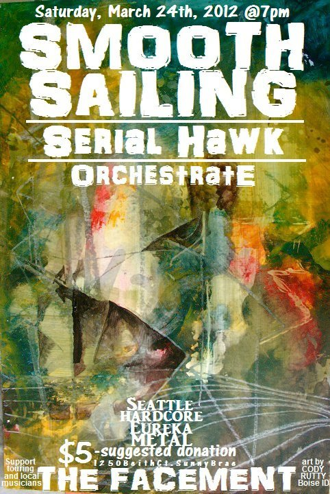 Smooth Sailing (seattle) Serial Hawk (seattle) Orchestrate (Eka) Saturday March 24, 2012. 7PM at THE FACEMENT in Arcata. $5 All Ages.