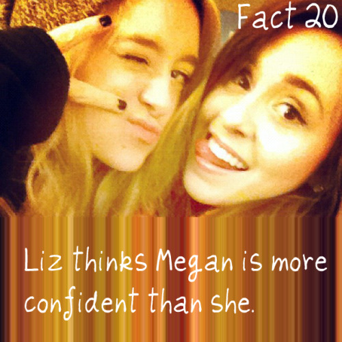 Fact 20: Liz thinks Megan is more confident than she
