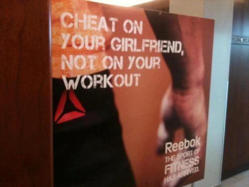 schala:  annieelainey:  LOL, I GET IT, REEBOK, BECAUSE YOUR WORK OUT IS MORE IMPORTANT THAN YOUR GIRLFRIEND BECAUSE SHE IS NOT A HUMAN BEING WITH FEELINGS OR ANYTHING, SURE!  is this a real ad ughh why    Pretty sure your marketing department just cheated you out of a good bit of money.