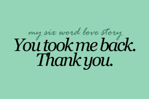 sixwordlovestory:  You took me back. Thank you.