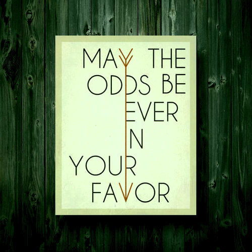 thgconfessions:MAY THE ODDS BE EVER IN YOUR FAVOR! -Joleen :)