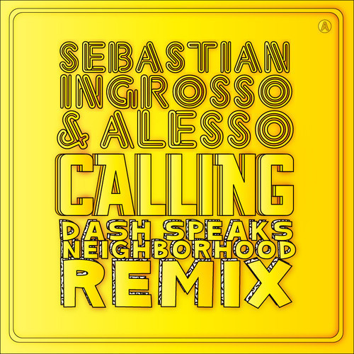 - Sebastian Ingrosso & Alesso - Calling (Dash Speaks Neighborhood Remix)