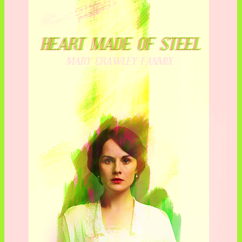FANMIX MEME || Mary Crawley FANMIX: Heart Made of Steel. asked by sadieblodgett 01. Emilie Simon - Ice Girl [x]You were looking for someone to keep you warm You found me You were looking for someone to dry your tears You found me You were looking for someone to not be alone You found me 02. Cat Power - The Greatest [x]Once I wanted to be the greatest No wind or waterfall could STALL me And then came the rush of the flood The stars at night turned DEEP to dust 03. Robyn - Love Kills [x]If you're looking for love, get a heart made of steel Cuz you know that love kills Don't go messing with love, it'll hurt you for real Don't you know that love kills? 04. A Fine Frenzy - Ashes and Wine [x]Is there a chance, a fragment of light At the end of the tunnel, a reason to fight? Is there a chance you may change your mind Or are we ashes and wine? 05. Glen Hansard and Marketa Irglova - If You Want Me[x]Are you really sure that you'd believe me when others say I lie I wonder if you could ever despise me when you know I really try