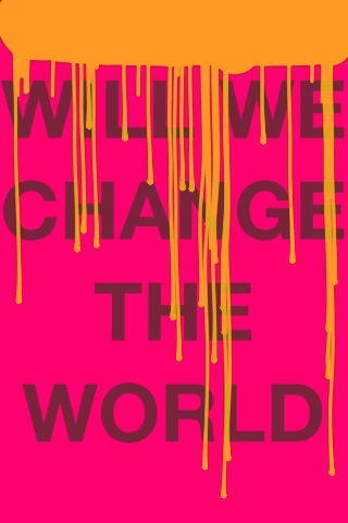 *Will we change the world*