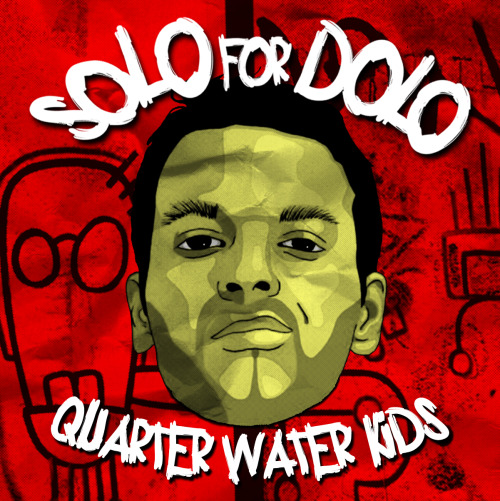 "Solo For Dolo ""Quarter Water Kids"" Produced By Marco Polo.  Click Cover To Listen."