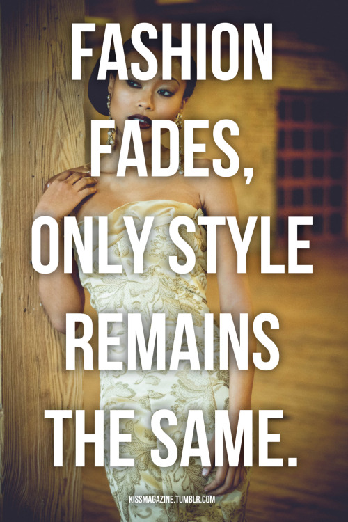 "#Quote: ""Fashion Fades, Only Style Remains The Same.""  Coco Chanel  #KissMag"