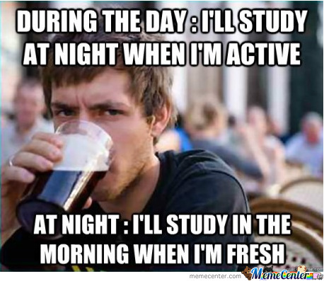 If I was a meme, I'd definitely be the lazy college senior.
