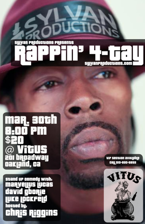 "3/30. Rappin' 4-Tay @ Vitus. 201 Broadway St. Oakland. $20. 8PM. Featuring Marvellus ""Marvelous Marv"" Lucas, David Gborie, and Luke Lockfeld. Hosted by Chris Riggins. Tickets Available: Here."