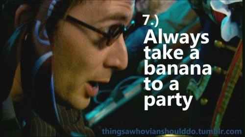 Things a Whovian should do: Always take a banana to a party. Submitted by: wholockism