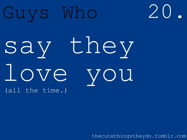 thecutethingstheydo: say they love you (all the time.)