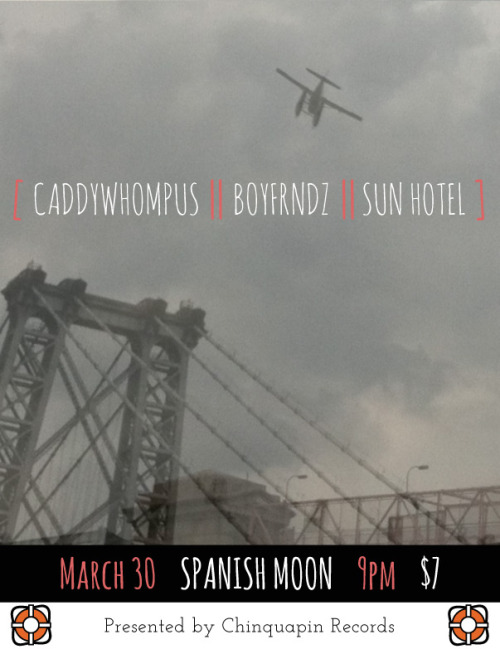 chinquapinrecords:  timeismonkey:  [RSVP] BOYFRNDZ CADDYWHOMPUS SUN HOTEL CHINQUAPIN RECORDS  NEXT FRIDAY! COME HANG!