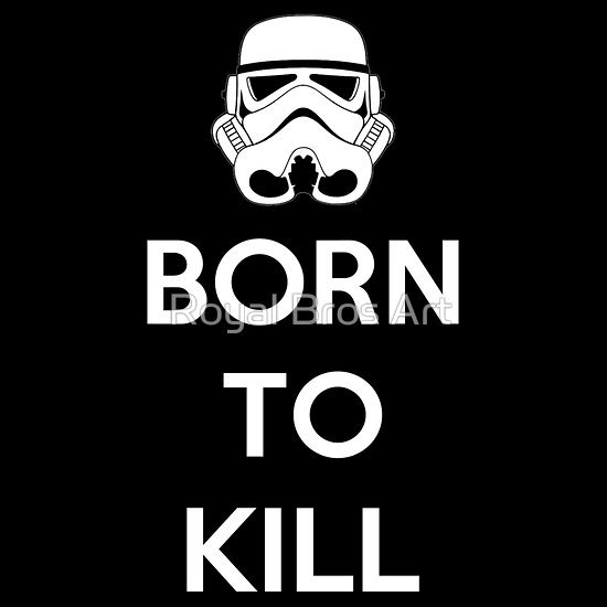 """Born To Kill"" by Royal Bros Art. Because sometimes wearing a Stormtrooper uniform and firing laser-guns at your enemy just doesn't get the message across.