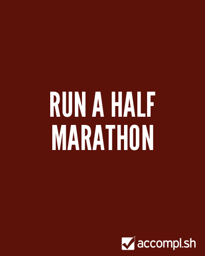 (via #2 run a half marathon in (josephine 's list) - Accompl.sh)