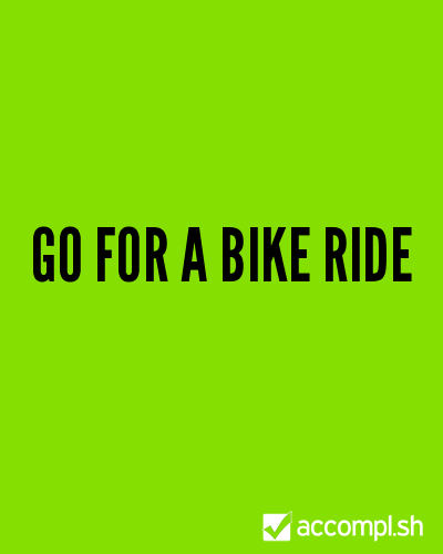 (via #75 go for a bike ride in (lifeinspace's list) - Accompl.sh)
