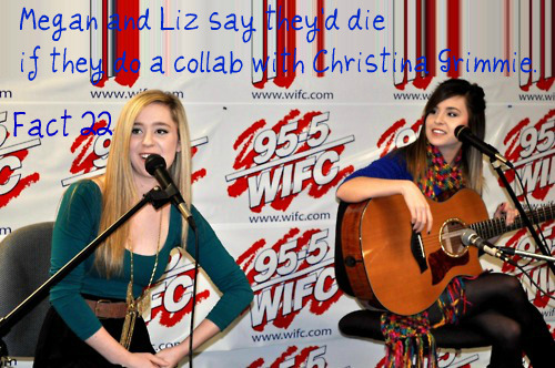 Fact 22: Megan and Liz say they'd die if they do a collab with Christina Grimmie
