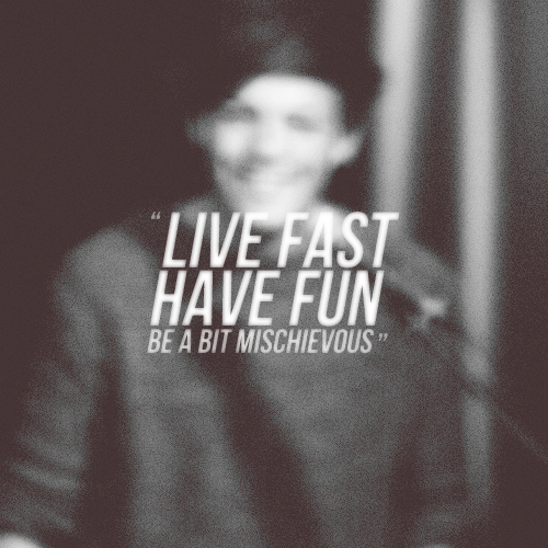 """Live fast, have fun, be a bit mischievous"" - Louis Tomlinson"