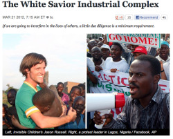 daniellemertina:  thenoobyorker:  The White Savior Industrial Complex by Teju Cole [The Atlantic]  If Americans want to care about Africa, maybe they should consider evaluating American foreign policy, which they already play a direct role in through elections, before they impose themselves on Africa itself.  There's no point in quoting the entire piece, just read it.  I really admire Teju Cole. Somebody needs to keep it real.