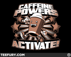 teevil:  Caffeine Powers, Activate! by Obvian on sale Wed 03/28/12  at teefury.com  There are at least three people I would like to buy this for.