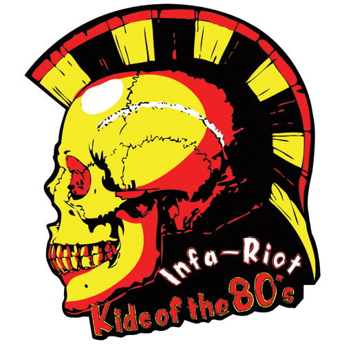 Infa Riot Kids of the 80's