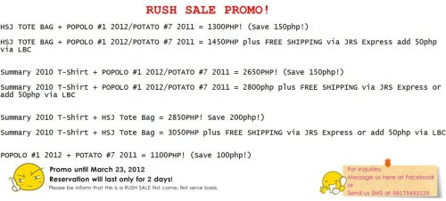 RUSH SALE PROMO! HSJ TOTE BAG + POPOLO #1 2012/POTATO #7 2011 = 1300PHP! (Save 150php!) HSJ TOTE BAG + POPOLO #1 2012/POTATO #7 2011 = 1450PHP plus FREE SHIPPING via JRS Express add 50php via LBC  Summary 2010 T-Shirt + POPOLO #1 2012/POTATO #7 2011 = 2650PHP! (Save 150php!) Summary 2010 T-Shirt + POPOLO #1 2012/POTATO #7 2011 = 2800php plus FREE SHIPPING via JRS Express or add 50php via LBC Summary 2010 T-Shirt + HSJ Tote Bag = 2850PHP! Save 200php!) Summary 2010 T-Shirt + HSJ Tote Bag = 3050PHP plus FREE SHIPPING via JRS Express or add 50php via LBC POPOLO #1 2012 + POTATO #7 2011 = 1100PHP! (Save 100php!)  Visit us at Ai-Sarang Shop and message us if you're interested. :)  PLEASE REBLOG! Thank you. :)