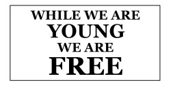 theroyalsons:  WHILE WE ARE YOUNG, WE ARE FREE
