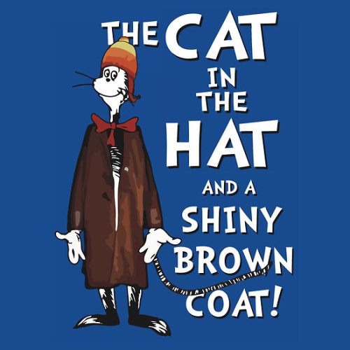 The Cat in The Hat and a Shiny Brown Coat! t-shirt by Adam de la Mare This fun new t-shirt design is for all you fans of Dr Seuss… and Firefly! Enjoy.