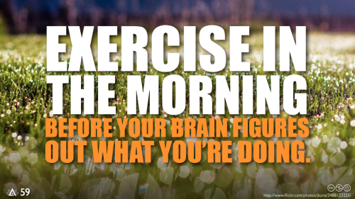 safedefense:  Exercise in the morning…before your brain figures out what you're doing.