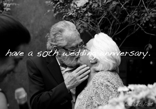 bucket list: #13↳have a 50th wedding anniversary