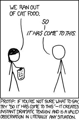 searchingforeli:  xkcd! Always good for a laugh :)  This is going to be my new line.