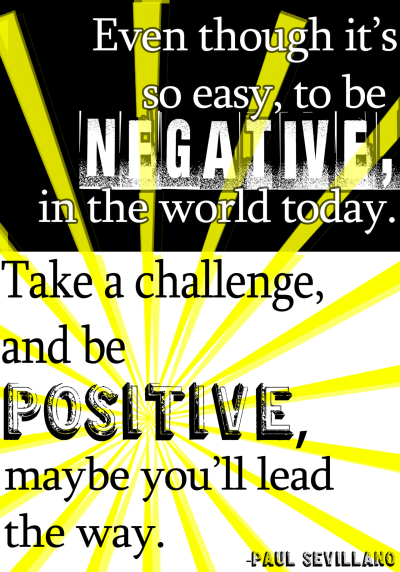 Negative vs. Positive  by: paul sevillano