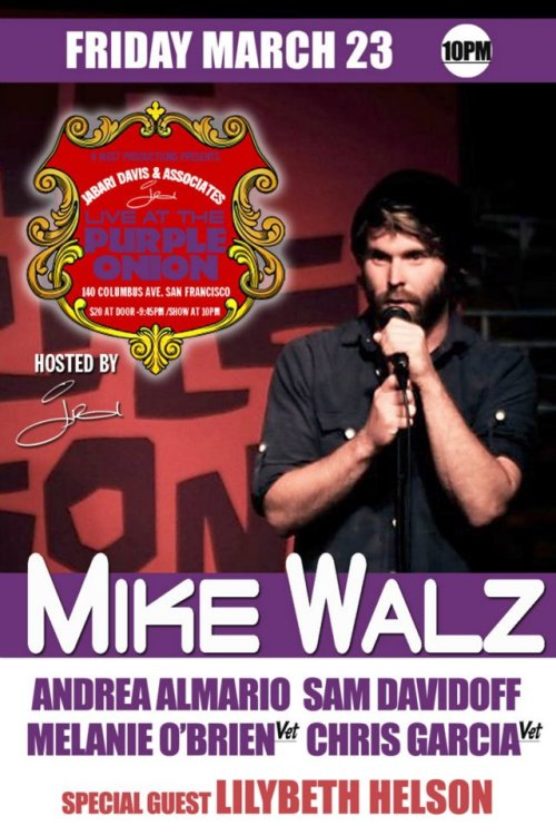 3/23. Mikey Walz @ Purple Onion. 140 Columbus Ave. SF. 10PM. $20. Featuring Andrea Almario, Sam Davidoff, Melanie O'Brien, Chris Garcia and special guest Lilybeth Helson. Hosted by Jabari Davis. Tickets Available: Here.