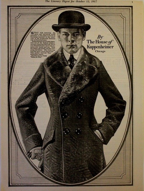 "~ House of Kuppenheimer advertisement, October 13, 1917via Fine and Dandy(click to enlarge)""What with motoring, the opera and increasing social activities, a fur collar overcoat is becoming essential to the wardrobe of the prosperous business and professional man."""