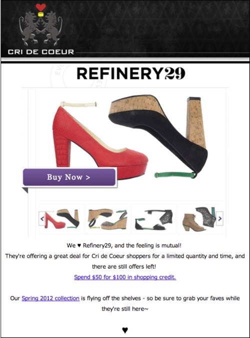 You want fancy shoes? Refinery29 has a deal for you! Through April 3rd, a $100 credit at Cri de Coeur online will cost you $50! THAT IS 50 PERCENT OFF YOUR SHOES. It is an excellent deal! You know we love Cri de Coeur, and we love shoes, and we love deals, and the combination of the three is about making us crazy this morning. Hello, spring sandals!