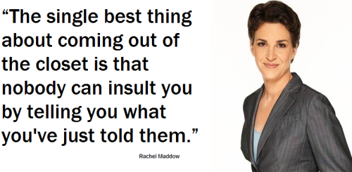LGBTQ* Quotes and Quips Rachel Maddow on destroying the closet door