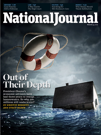 The cover of the March 24, 2012 issue of National Journal. Out of Their Depth: President Obama's economic advisers have had three years to rescue homeowners. So why are millions still underwater?  By Kristin Roberts and Stacy Kaper.