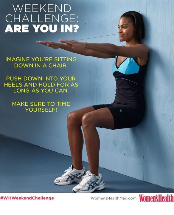 Weekend Challenge: WALL SITS  This week, we're mixing it up. Remember doing Wall Sits in elementary school gym? They're back. Get into position this weekend and see how long you can hold this challenging move. Seriously. Hold on until your muscles are screaming! Note your time—we'll be asking for it on Monday morning. So…ARE YOU IN?