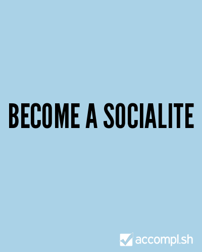 become a socialite by imadreamer on Accompl.sh
