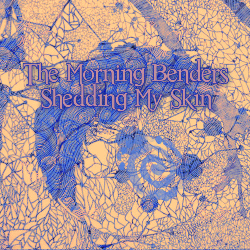 Shedding my skin (The Morning Benders).