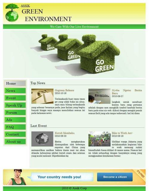 This is totally my first Website. I call it Green. Because this Website has an objective to Persuade people to save they world. ^^ you can visit this website in here http://green.la.net84.net