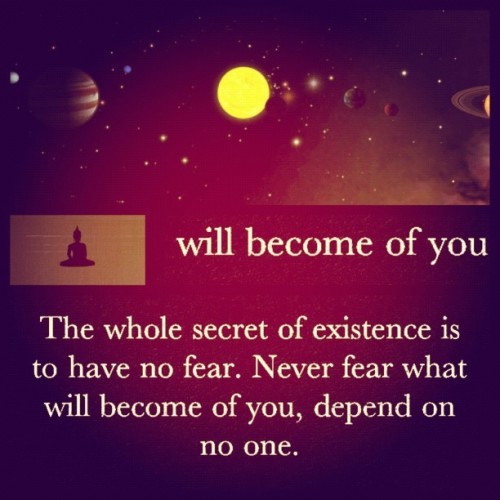 #whole #secret #existence #becomes #you #nofear #fear #depend #facebook #instagram #popular #iphone #photostudio #art #planets #sun #earth #universe #quote #Buddha  (Taken with instagram)