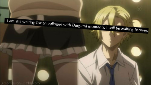 "gcconfessions:  ""I am still waiting for an epilogue with Dargumi moments. I will be waiting forever.""-Editor Yukari"