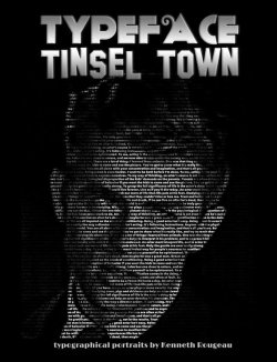 My new book is now available. TypeFace: Tinsel Town, celebrities from the heyday of Hollywood, depicted in their own words. (over 150 portraits)