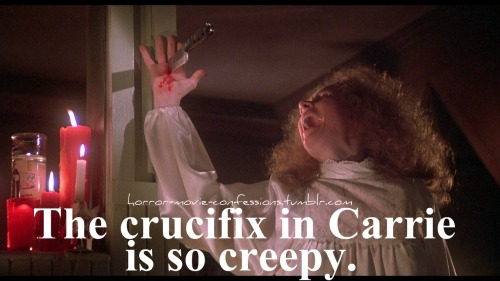"""The crucifix in Carrie is so creepy."""
