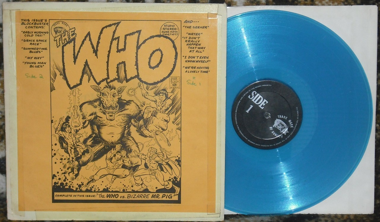 "vinylrescue:  The Who vs. Bizarre Mr. Pig, Trade Mark of Quality bootleg.  Under the taped on cover art is stamped: The Who - Radio London.  The ""Side 2"" and ""Side 1"" notes must have been added by a previous owner.  Most, if not all, of these tracks have been officially released as bonus tracks on compact discs.  The art is by Wm G Stout and was later used (without crediting Mr. Stout) for the disc of the Odds & Sods remaster.    I Effing Love TMOQ's bootlegs."