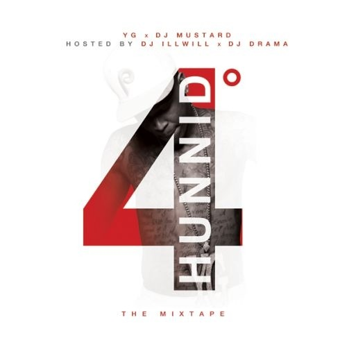 4HunnidDegreez (DJ ILL WILL & DJ DRAMA)- YG  http://www.hotnewhiphop.com/yg-4hunnid-degreez-hosted-by-dj-ill-will-and-dj-drama-mixtape.46005.html